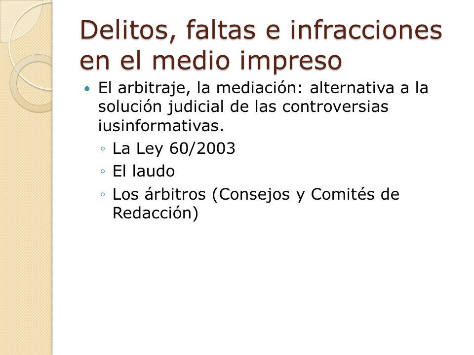 Delitos, faltas e infracciones en el medio impreso El arbitraje, la mediación: alternativa a la solución judicial de las controversias iusinformativas.