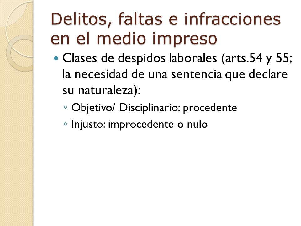 Delitos, faltas e infracciones en el medio impreso Clases de despidos laborales (arts.54 y 55; la necesidad de una sentencia que declare su naturaleza): Objetivo/ Disciplinario: procedente Injusto: improcedente o nulo