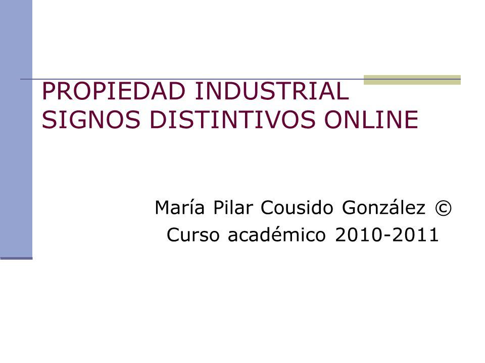PROPIEDAD INDUSTRIAL SIGNOS DISTINTIVOS ONLINE María Pilar Cousido González © Curso académico 2010-2011