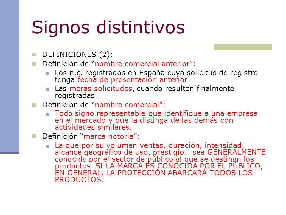 Signos distintivos DEFINICIONES (2): Definición de nombre comercial anterior: Los n.c. registrados en España cuya solicitud de registro tenga fecha de