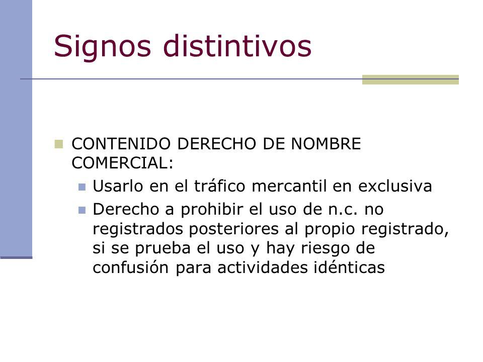 Signos distintivos CONTENIDO DERECHO DE NOMBRE COMERCIAL: Usarlo en el tráfico mercantil en exclusiva Derecho a prohibir el uso de n.c. no registrados