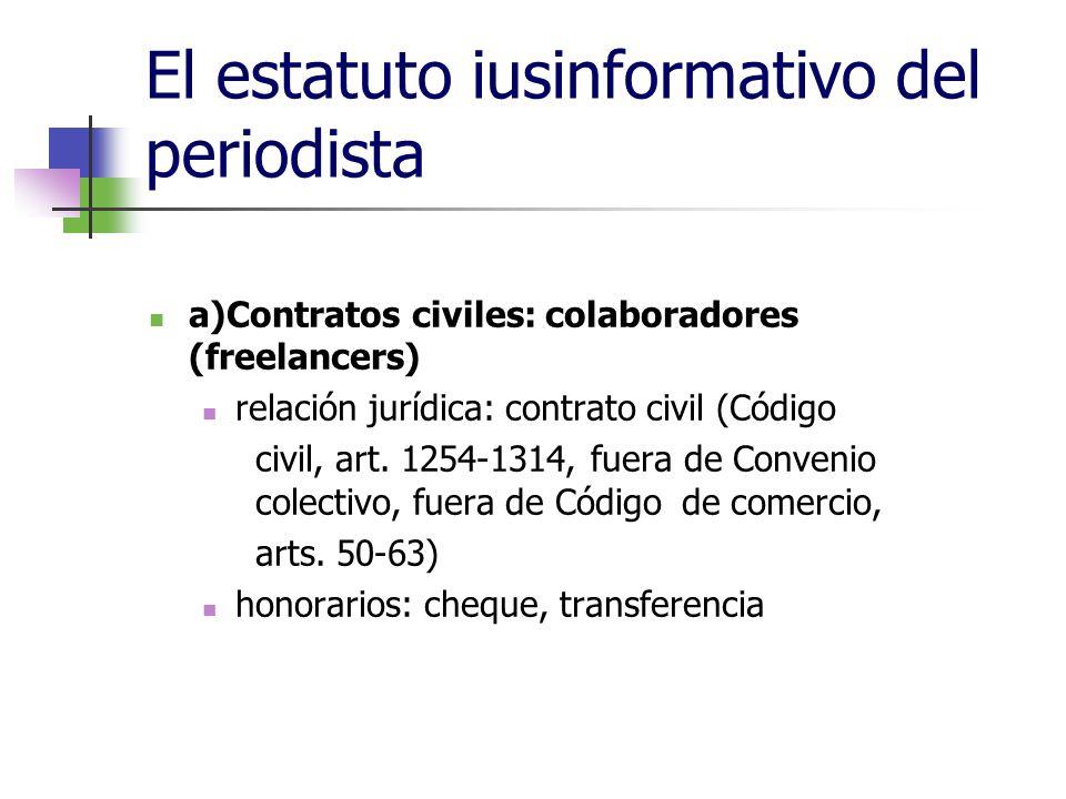 El estatuto iusinformativo del periodista a)Contratos civiles: colaboradores (freelancers) relación jurídica: contrato civil (Código civil, art.