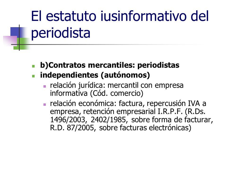 El estatuto iusinformativo del periodista b)Contratos mercantiles: periodistas independientes (autónomos) relación jurídica: mercantil con empresa informativa (Cód.