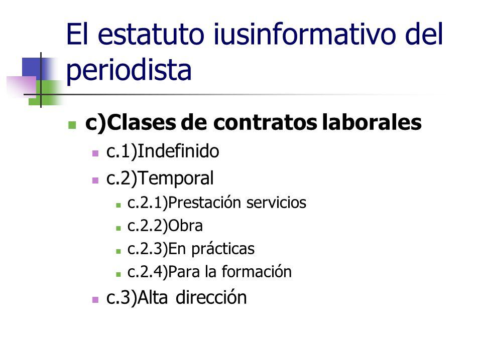 El estatuto iusinformativo del periodista c)Clases de contratos laborales c.1)Indefinido c.2)Temporal c.2.1)Prestación servicios c.2.2)Obra c.2.3)En prácticas c.2.4)Para la formación c.3)Alta dirección