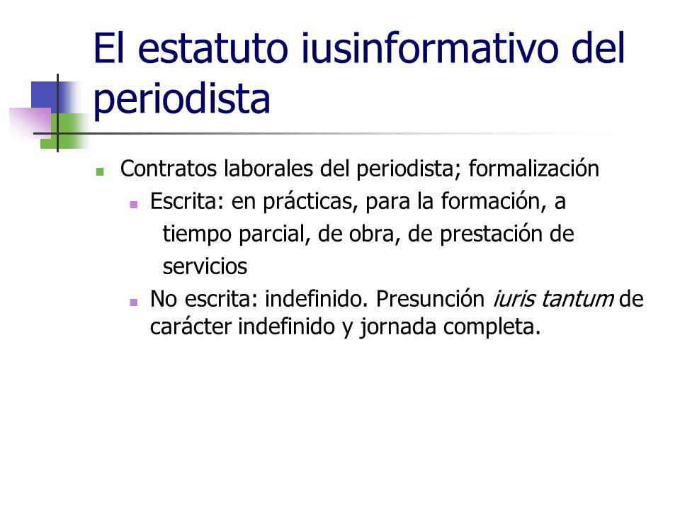 El estatuto iusinformativo del periodista Contratos laborales del periodista; formalización Escrita: en prácticas, para la formación, a tiempo parcial, de obra, de prestación de servicios No escrita: indefinido.