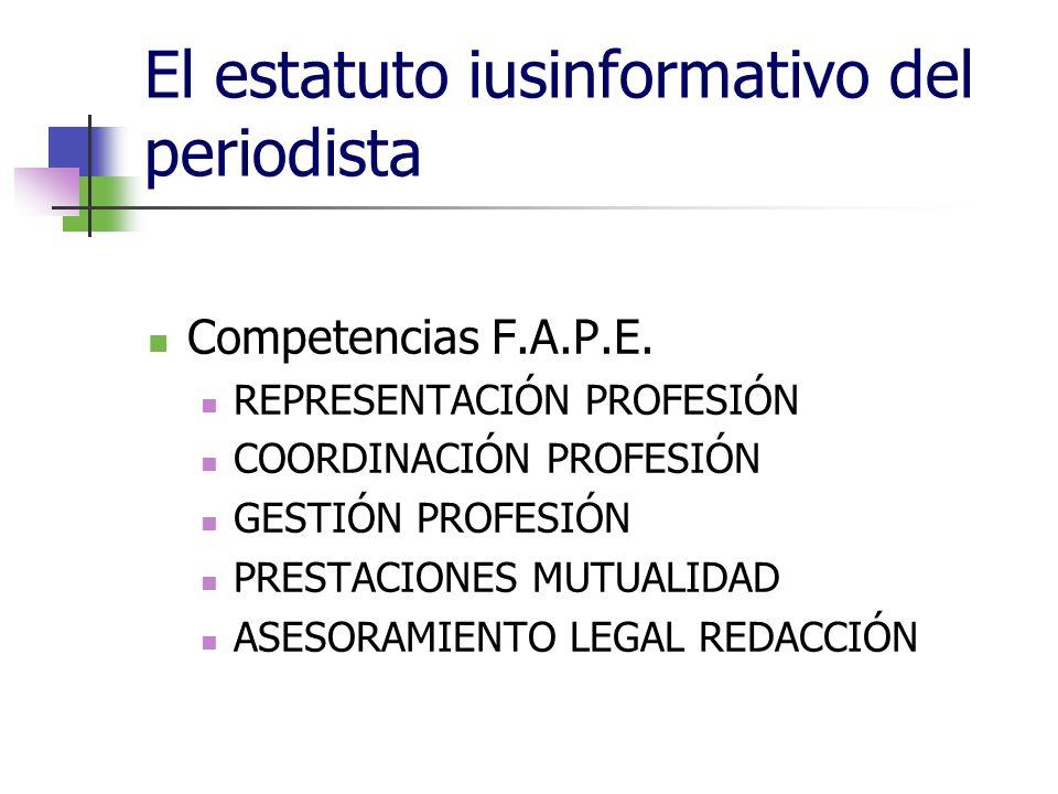 El estatuto iusinformativo del periodista Competencias F.A.P.E.