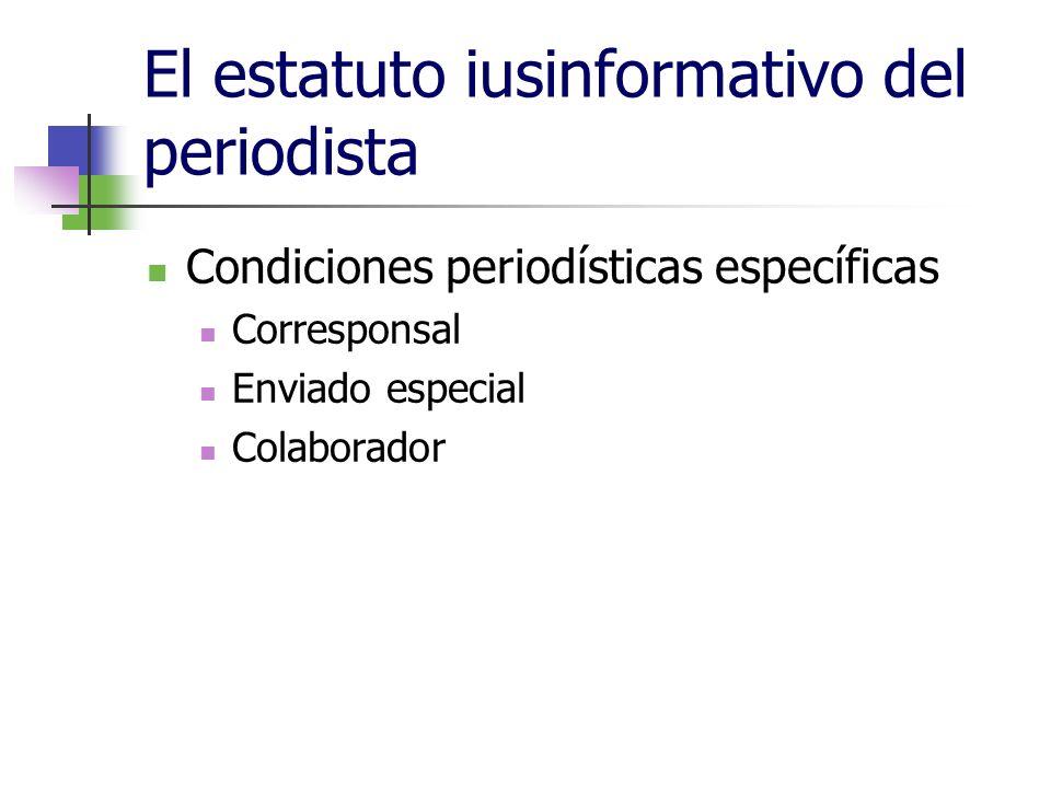 El estatuto iusinformativo del periodista Condiciones periodísticas específicas Corresponsal Enviado especial Colaborador
