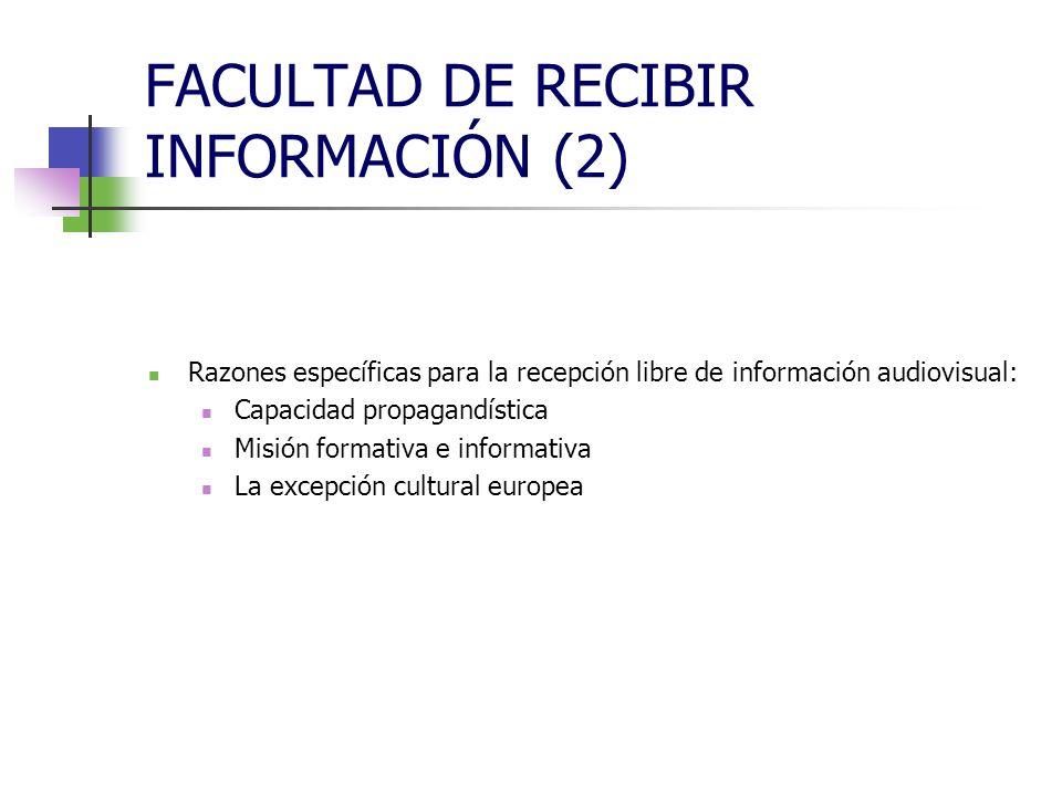 FACULTAD DE RECIBIR INFORMACIÓN (2) El principio general: reconocimiento de la libertad de recibir, sin injerencias.
