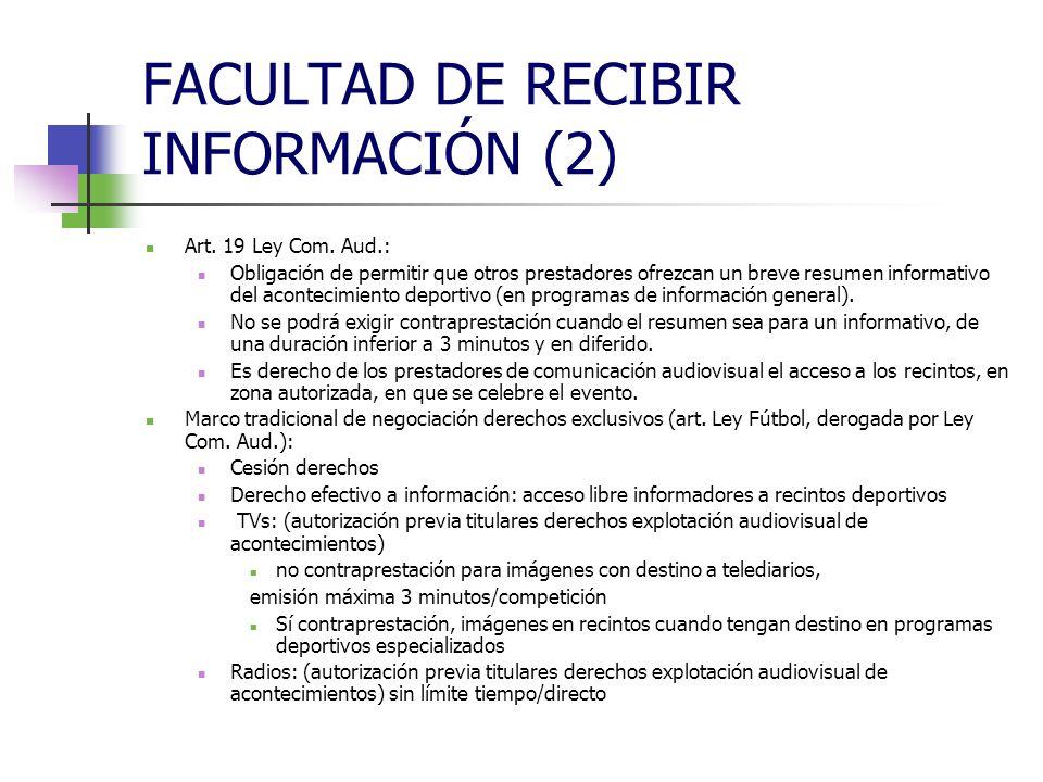FACULTAD DE RECIBIR INFORMACIÓN (2) Interés público: CRITERIOS Periodicidad Catálogo del Consejo Emisiones y Retransmisiones Deportivas (en el futuro, Consejo Estatal de Medios Audiovisuales, de conformidad con la Ley de Com.