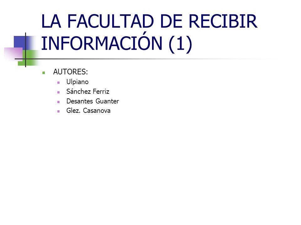 LA FACULTAD DE RECIBIR INFORMACIÓN (1) AUTORES: Ulpiano Sánchez Ferriz Desantes Guanter Glez. Casanova