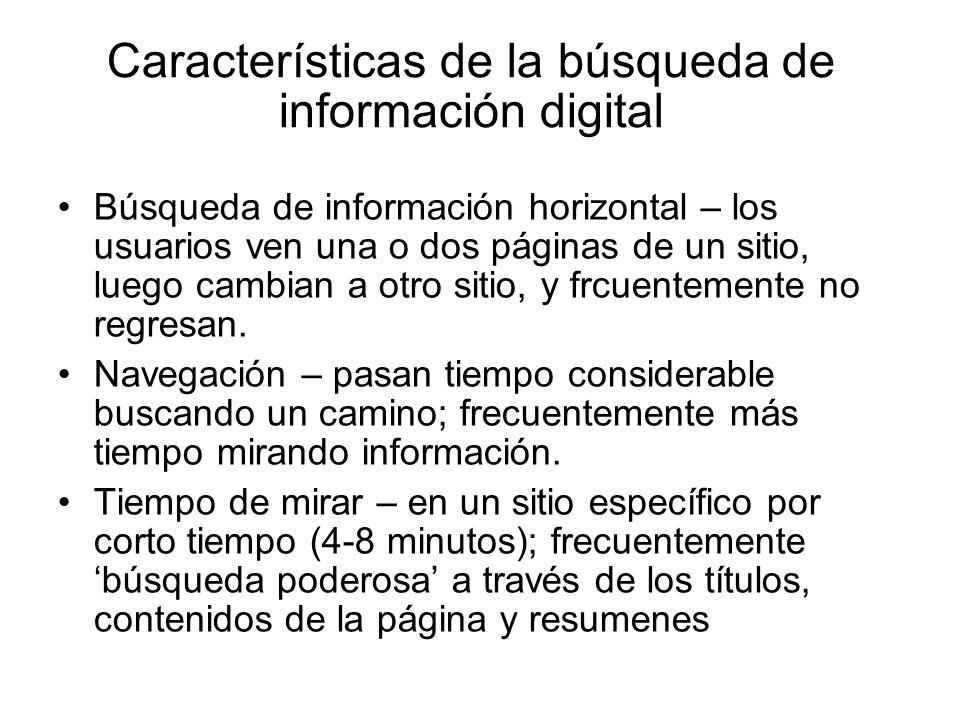 Características de la búsqueda de información digital Búsqueda de información horizontal – los usuarios ven una o dos páginas de un sitio, luego cambi
