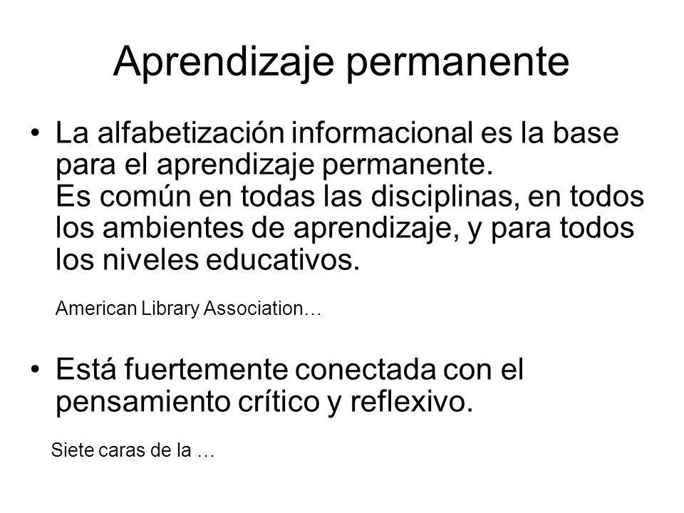 Aprendizaje permanente La alfabetización informacional es la base para el aprendizaje permanente. Es común en todas las disciplinas, en todos los ambi