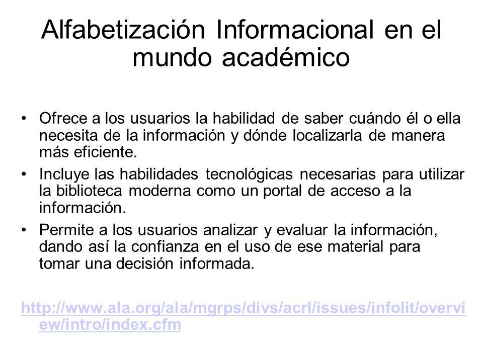 Alfabetización Informacional en el mundo académico Ofrece a los usuarios la habilidad de saber cuándo él o ella necesita de la información y dónde loc