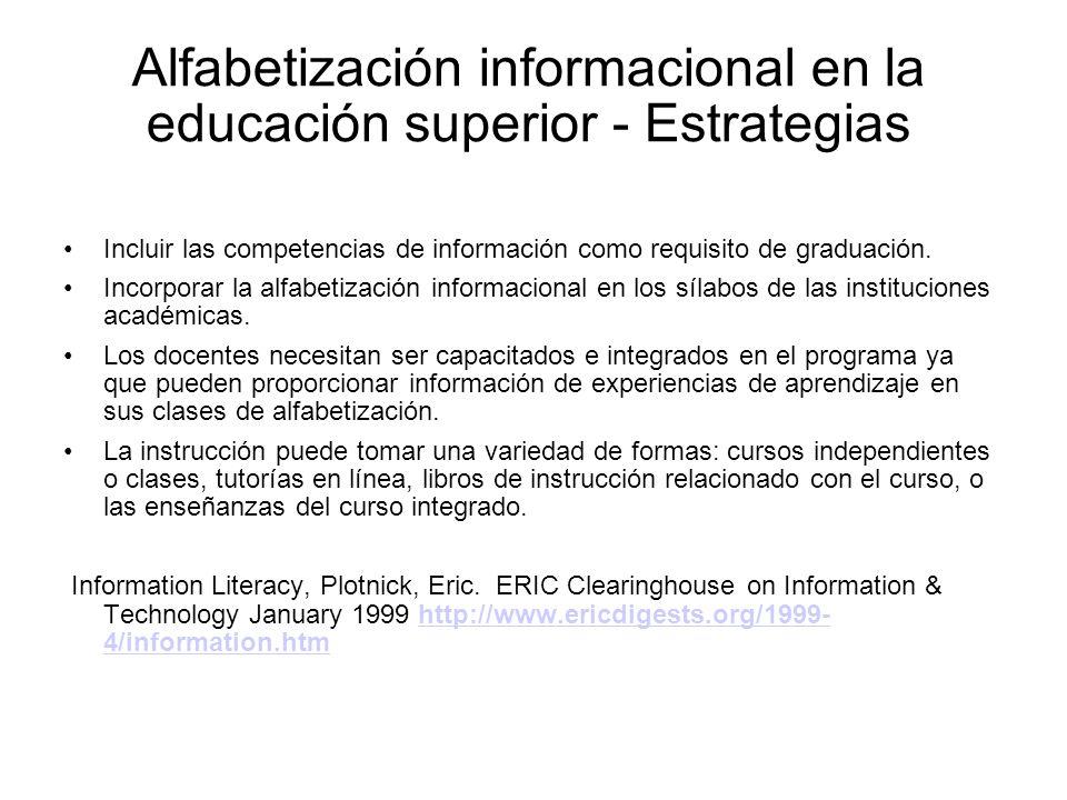 Alfabetización informacional en la educación superior - Estrategias Incluir las competencias de información como requisito de graduación. Incorporar l