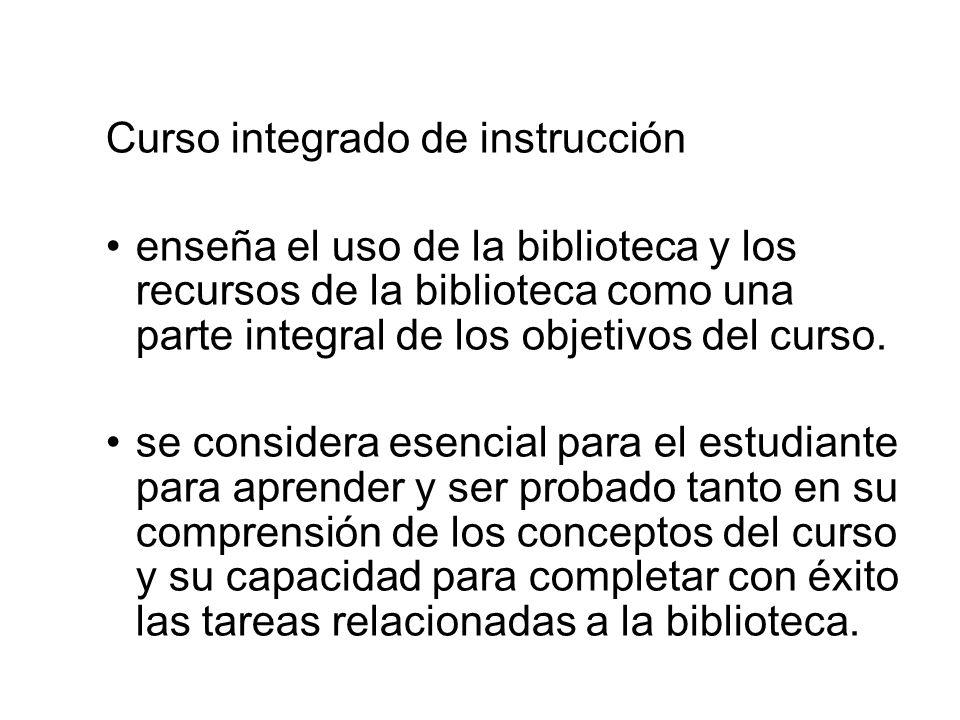 Curso integrado de instrucción enseña el uso de la biblioteca y los recursos de la biblioteca como una parte integral de los objetivos del curso. se c