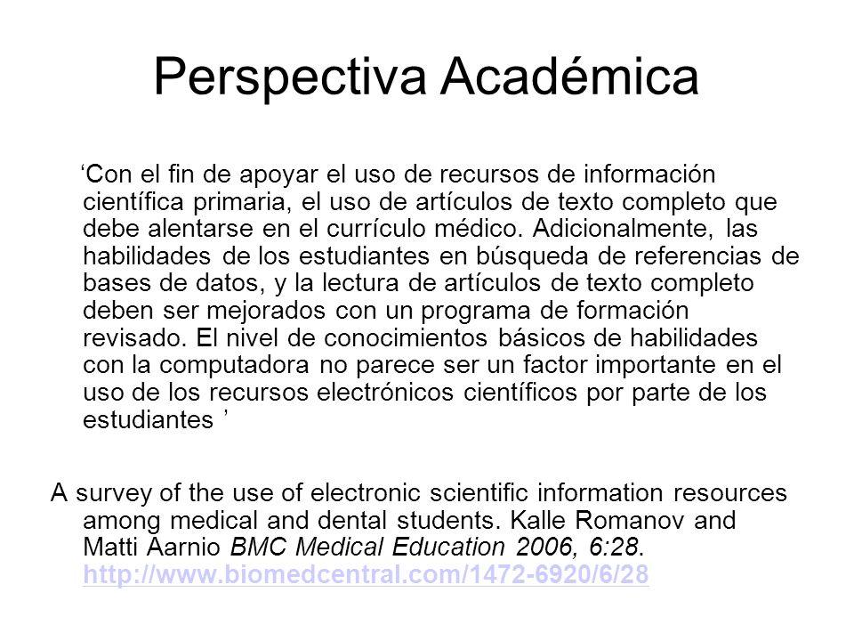Perspectiva Académica Con el fin de apoyar el uso de recursos de información científica primaria, el uso de artículos de texto completo que debe alent