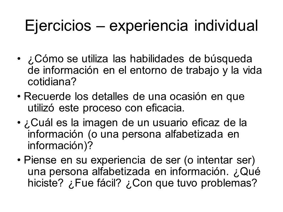 Ejercicios – experiencia individual ¿Cómo se utiliza las habilidades de búsqueda de información en el entorno de trabajo y la vida cotidiana? Recuerde