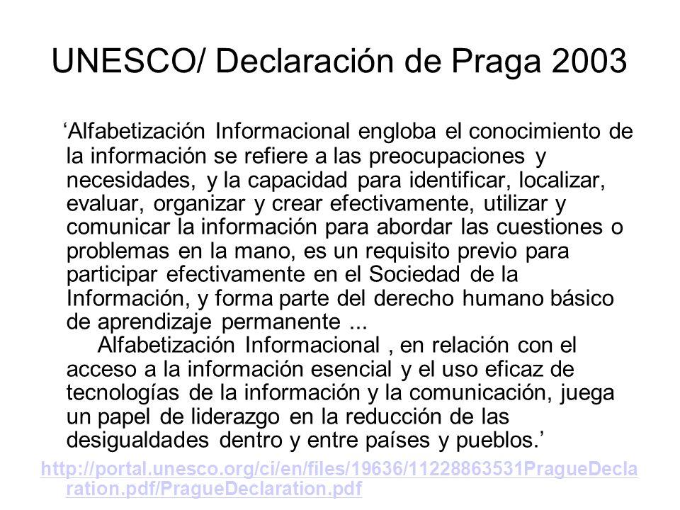 UNESCO/ Declaración de Praga 2003 Alfabetización Informacional engloba el conocimiento de la información se refiere a las preocupaciones y necesidades