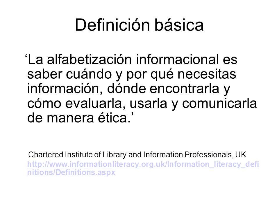 Definición básica La alfabetización informacional es saber cuándo y por qué necesitas información, dónde encontrarla y cómo evaluarla, usarla y comuni