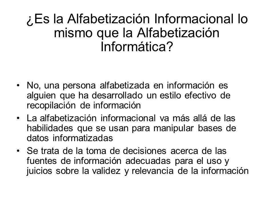 ¿Es la Alfabetización Informacional lo mismo que la Alfabetización Informática? No, una persona alfabetizada en información es alguien que ha desarrol
