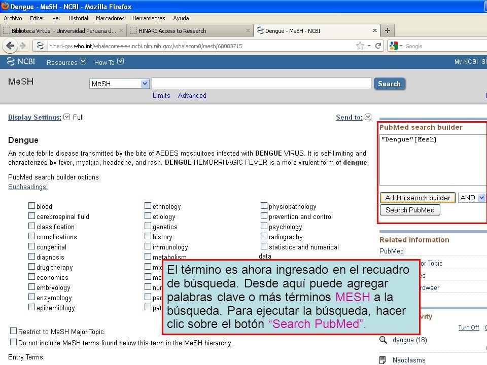El término es ahora ingresado en el recuadro de búsqueda. Desde aquí puede agregar palabras clave o más términos MESH a la búsqueda. Para ejecutar la