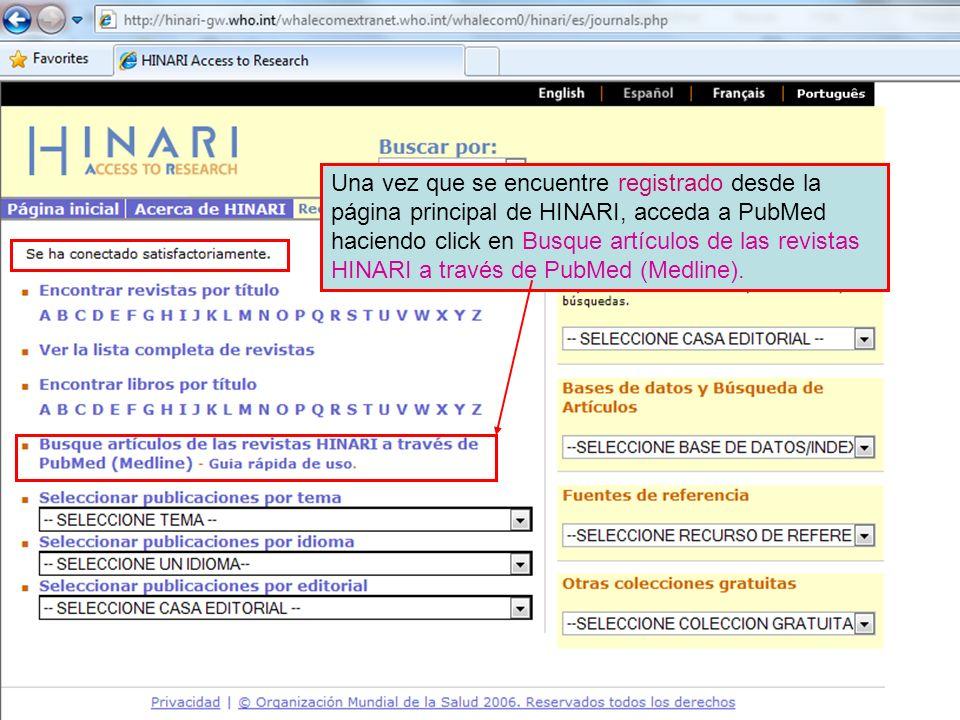 Una vez que se encuentre registrado desde la página principal de HINARI, acceda a PubMed haciendo click en Busque artículos de las revistas HINARI a t