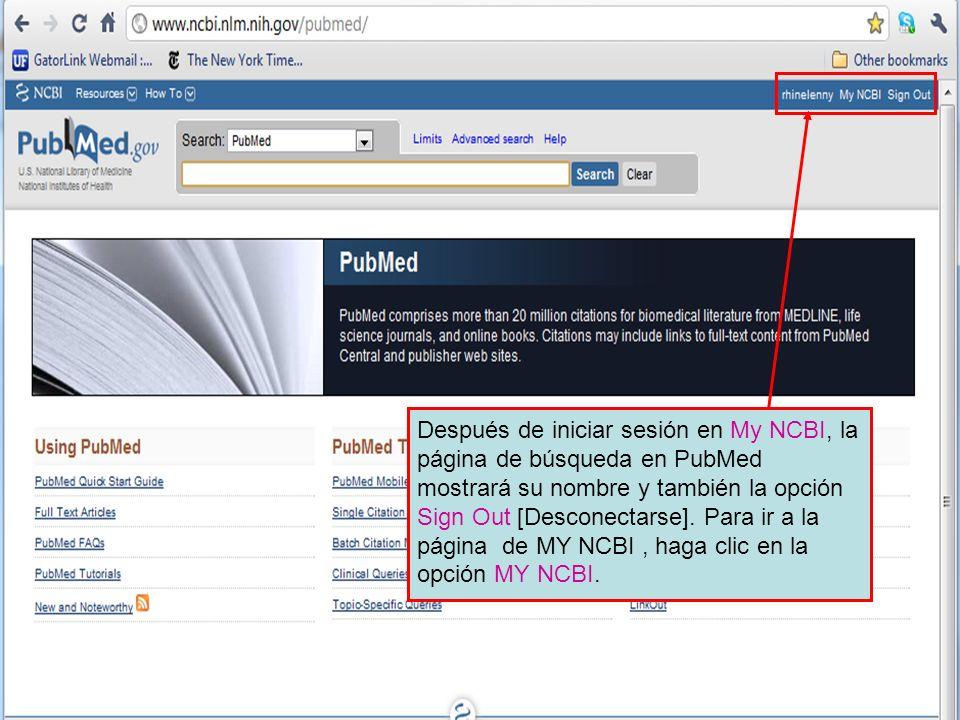 Después de iniciar sesión en My NCBI, la página de búsqueda en PubMed mostrará su nombre y también la opción Sign Out [Desconectarse]. Para ir a la pá