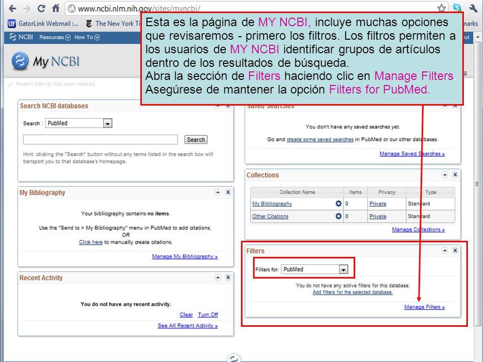 Esta es la página de MY NCBI, incluye muchas opciones que revisaremos - primero los filtros. Los filtros permiten a los usuarios de MY NCBI identifica