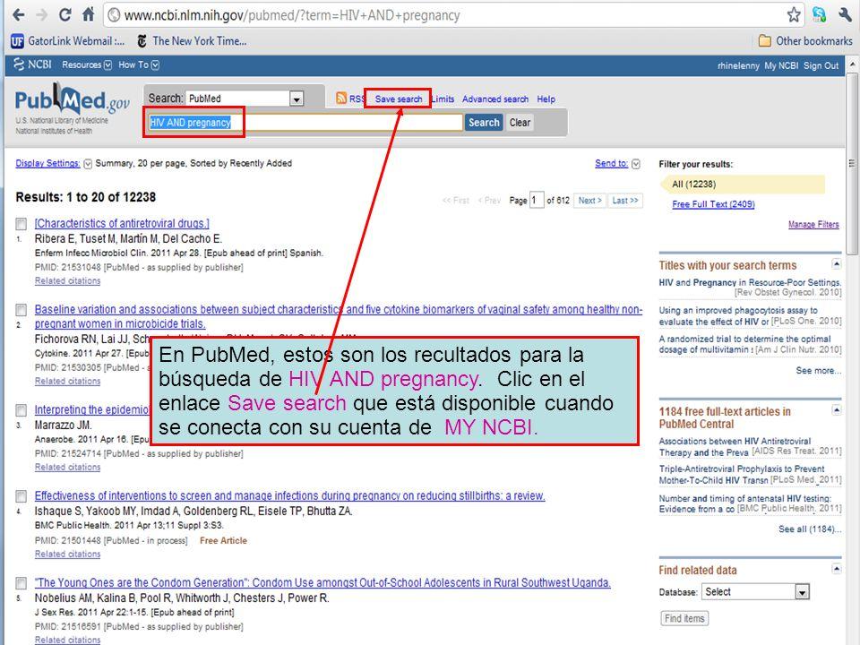 En PubMed, estos son los recultados para la búsqueda de HIV AND pregnancy. Clic en el enlace Save search que está disponible cuando se conecta con su