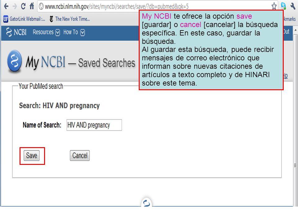My NCBI te ofrece la opción save [guardar] o cancel [cancelar] la búsqueda específica. En este caso, guardar la búsqueda. Al guardar esta búsqueda, pu