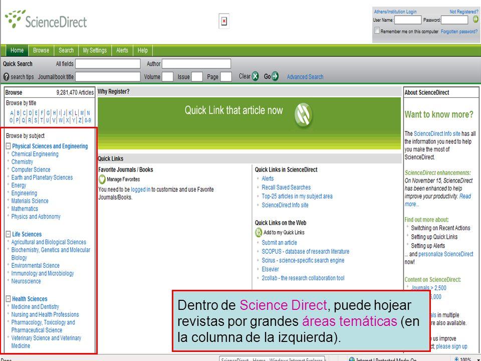 Science Direct 10 Dentro de Science Direct, puede hojear revistas por grandes áreas temáticas (en la columna de la izquierda).