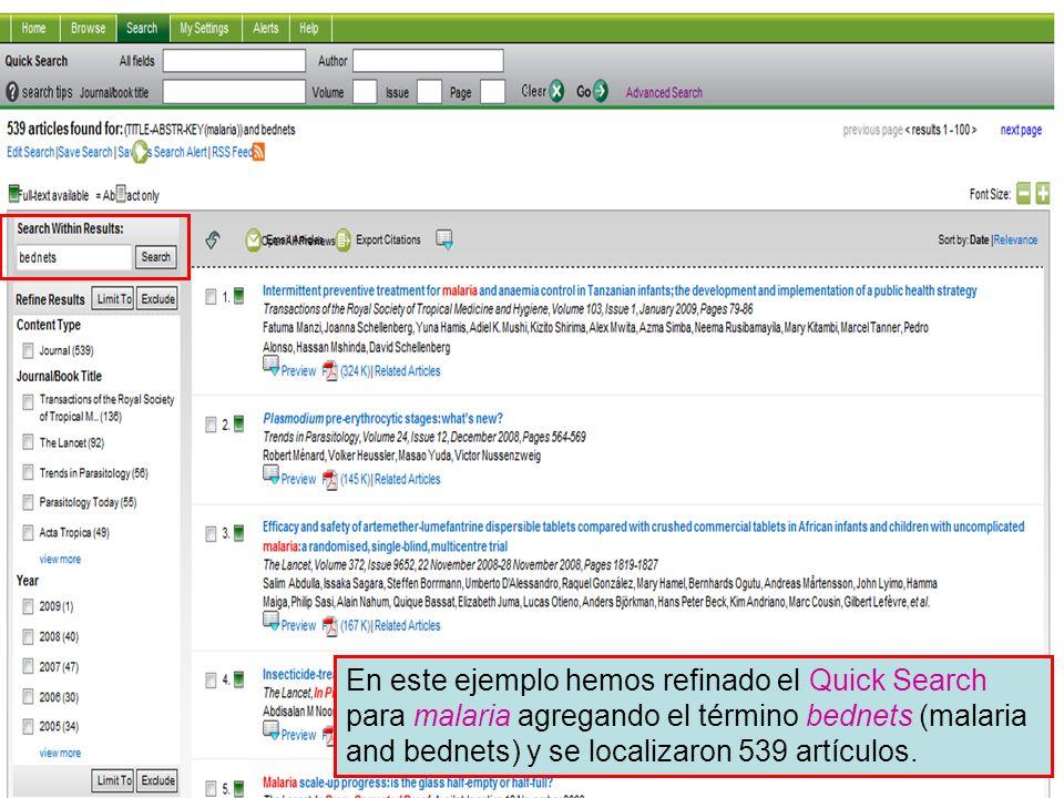 Science Direct 13 En este ejemplo hemos refinado el Quick Search para malaria agregando el término bednets (malaria and bednets) y se localizaron 539 artículos.