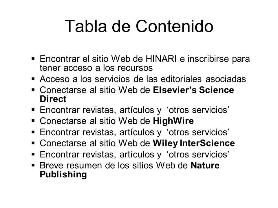 Logging on to HINARI 1 Antes de conectarnos a los recursos de las Editoriales, necesitamos conectarnos al sitio Web de HINARI utilizando la URL http://www.who.int/hinari/es/index.html
