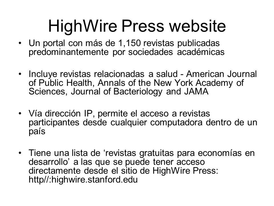 HighWire Press website Un portal con más de 1,150 revistas publicadas predominantemente por sociedades académicas Incluye revistas relacionadas a salu