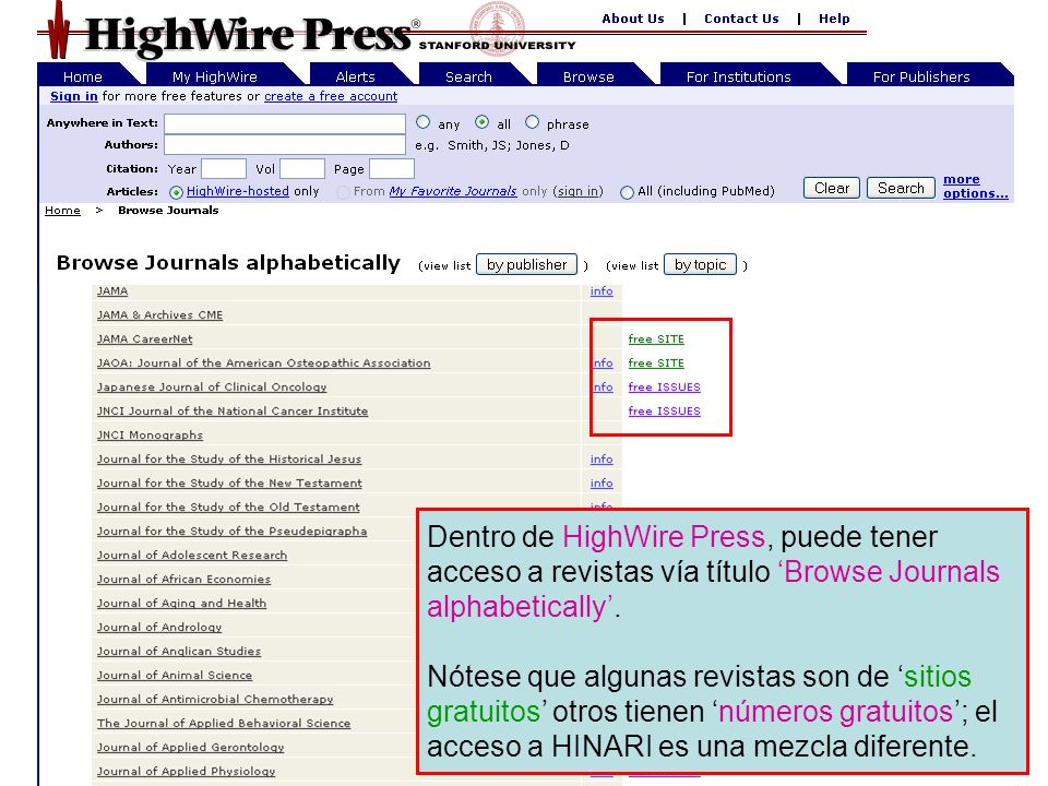HighWire Press 4 Dentro de HighWire Press, puede tener acceso a revistas vía título Browse Journals alphabetically. Nótese que algunas revistas son de