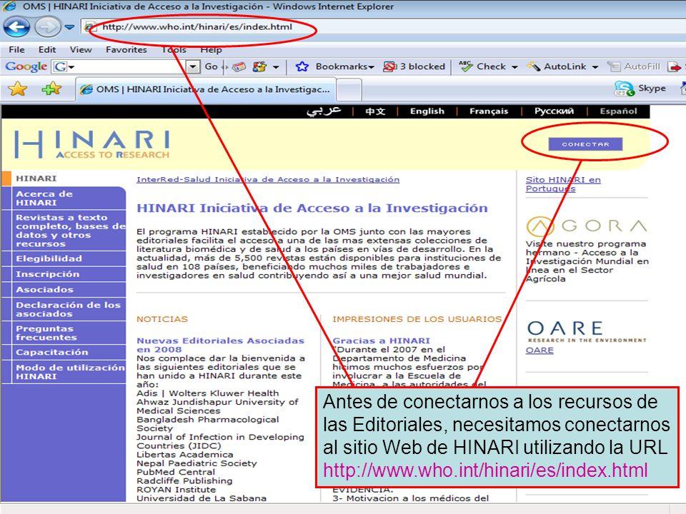Logging on to HINARI 1 Antes de conectarnos a los recursos de las Editoriales, necesitamos conectarnos al sitio Web de HINARI utilizando la URL http:/