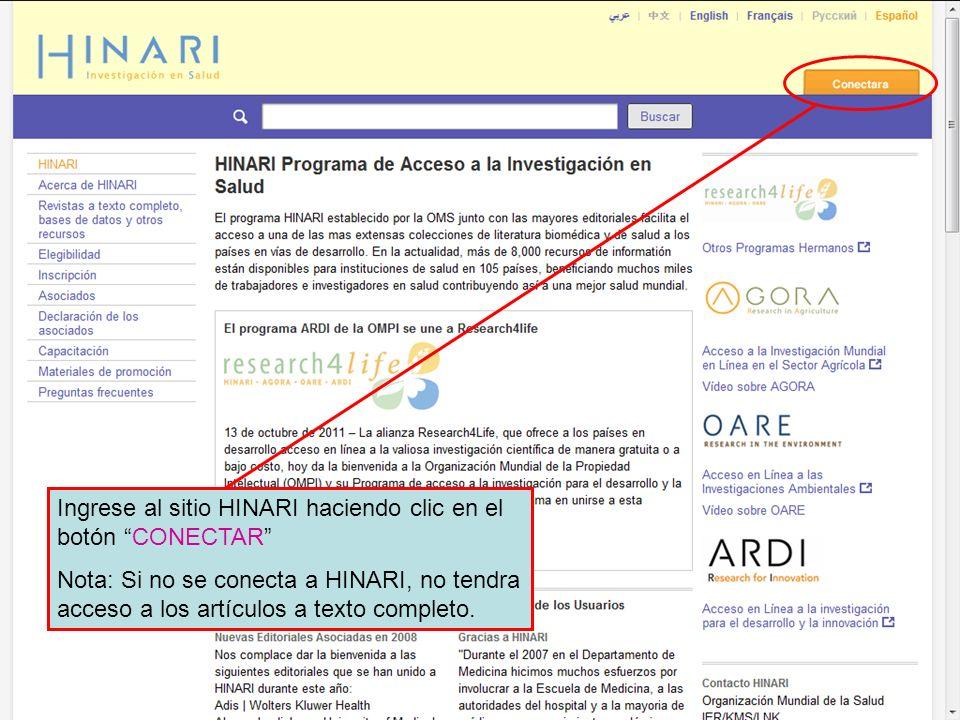 Logging in to HINARI 1 Ingrese al sitio HINARI haciendo clic en el botón CONECTAR Nota: Si no se conecta a HINARI, no tendra acceso a los artículos a