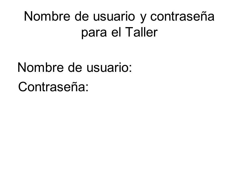 Nombre de usuario y contraseña para el Taller Nombre de usuario: Contraseña: