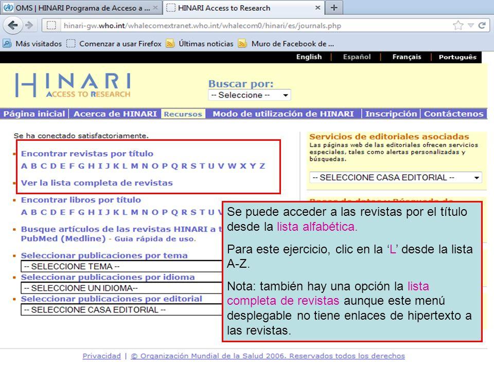 Accessing journals by title 1 Se puede acceder a las revistas por el título desde la lista alfabética. Para este ejercicio, clic en la L desde la list