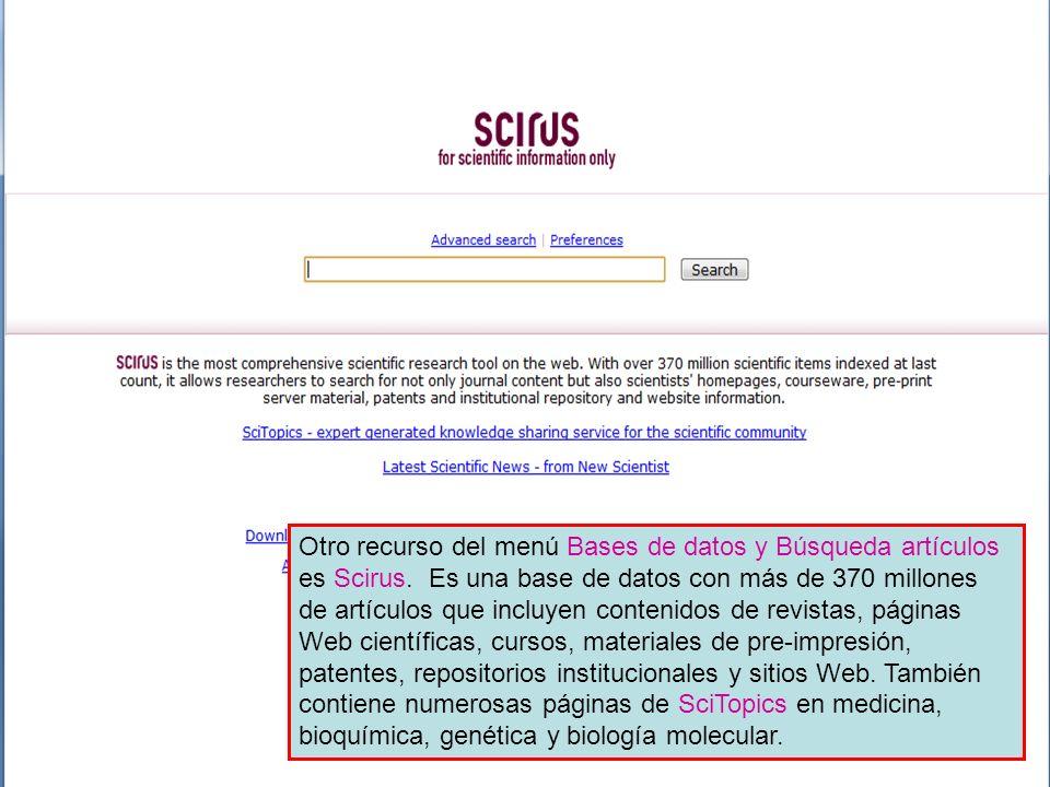 Otro recurso del menú Bases de datos y Búsqueda artículos es Scirus. Es una base de datos con más de 370 millones de artículos que incluyen contenidos