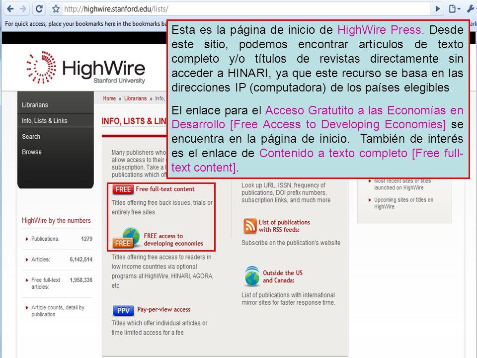 HighWire Press 3 Esta es la página de inicio de HighWire Press. Desde este sitio, podemos encontrar artículos de texto completo y/o títulos de revista