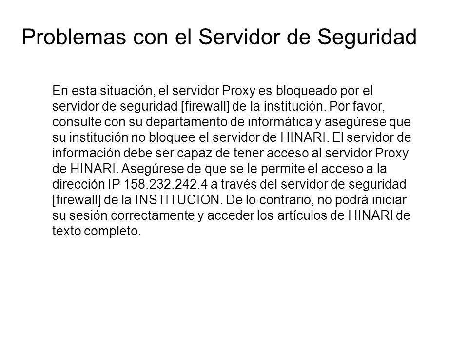 En esta situación, el servidor Proxy es bloqueado por el servidor de seguridad [firewall] de la institución. Por favor, consulte con su departamento d