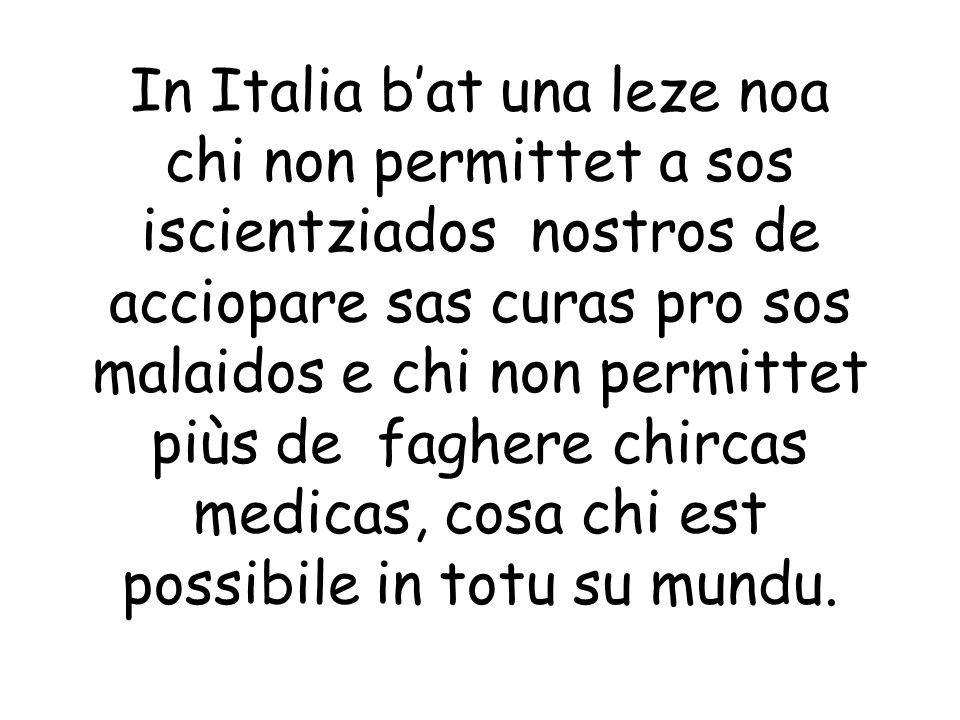 In Italia bat una leze noa chi non permittet a sos iscientziados nostros de acciopare sas curas pro sos malaidos e chi non permittet piùs de faghere c