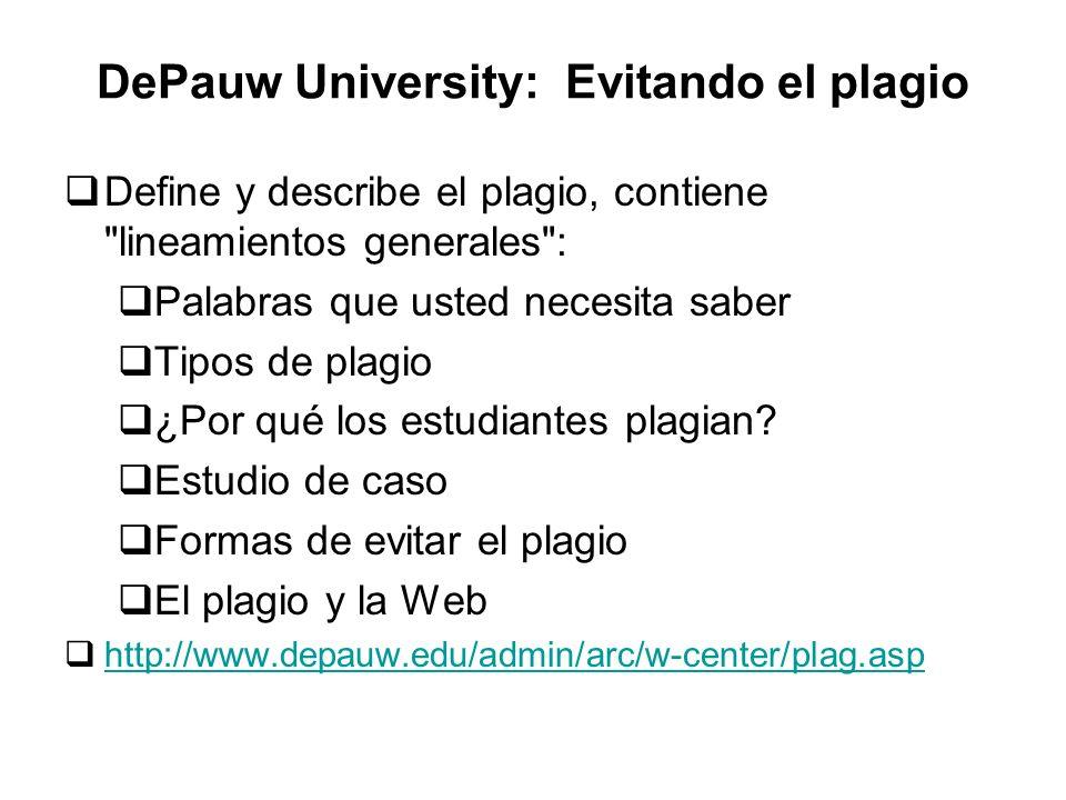 DePauw University: Evitando el plagio Define y describe el plagio, contiene lineamientos generales : Palabras que usted necesita saber Tipos de plagio ¿Por qué los estudiantes plagian.