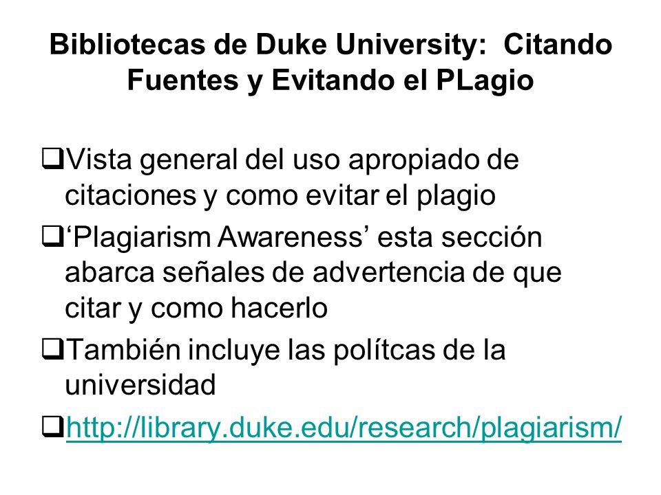 Bibliotecas de Duke University: Citando Fuentes y Evitando el PLagio Vista general del uso apropiado de citaciones y como evitar el plagio Plagiarism