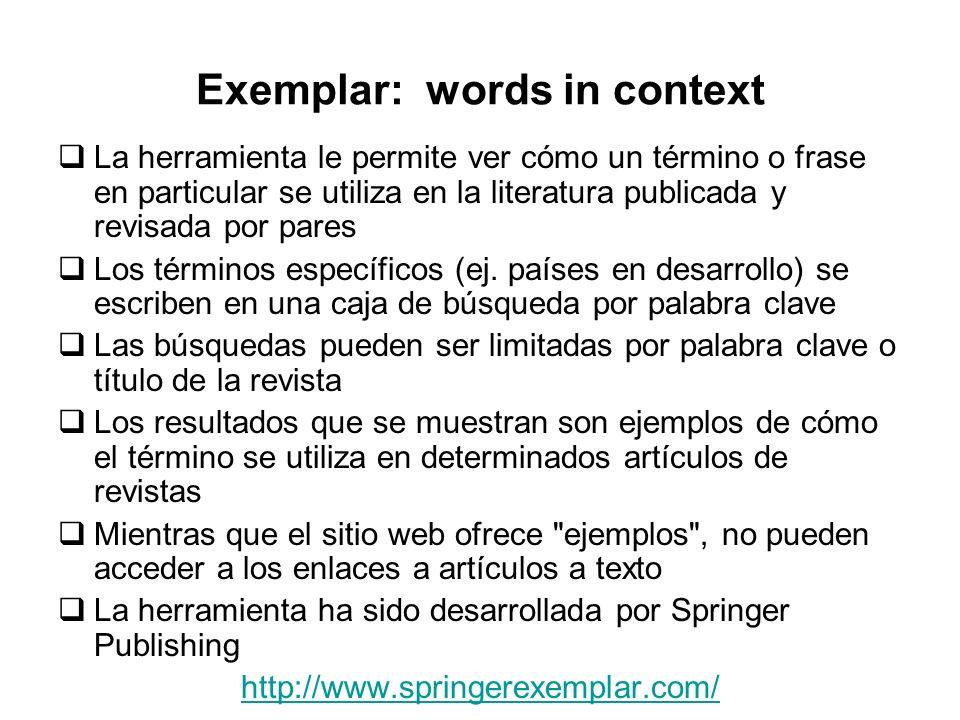 Exemplar: words in context La herramienta le permite ver cómo un término o frase en particular se utiliza en la literatura publicada y revisada por pares Los términos específicos (ej.
