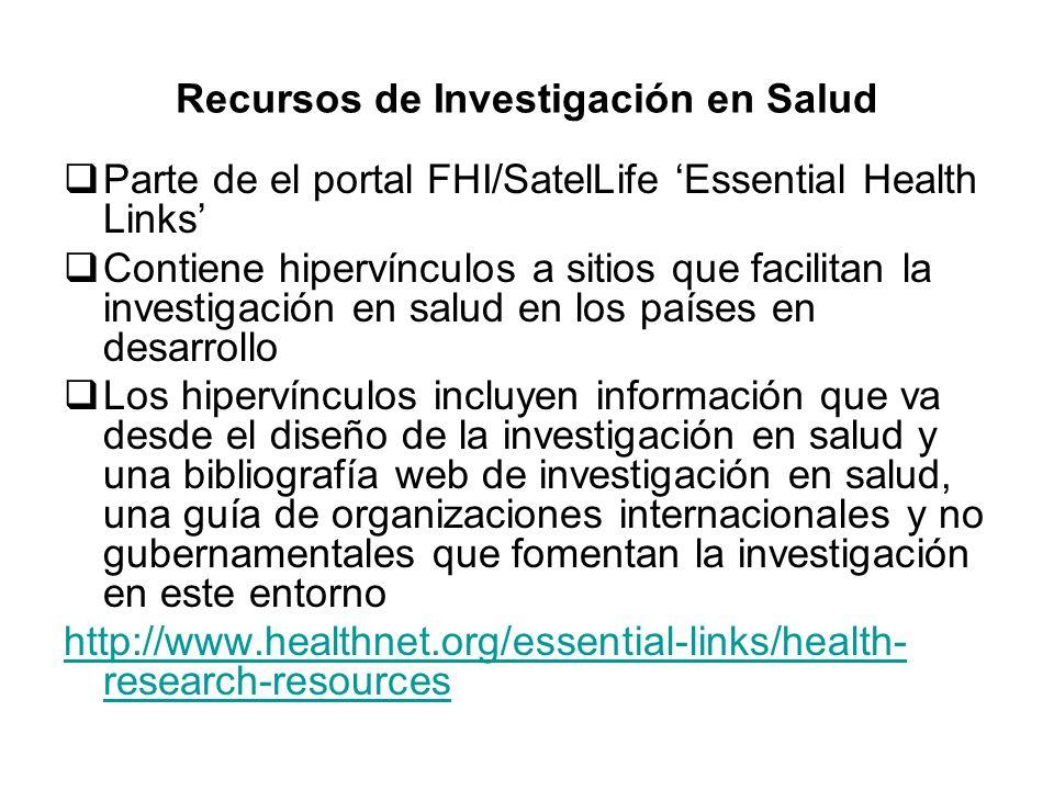 Recursos de Investigación en Salud Parte de el portal FHI/SatelLife Essential Health Links Contiene hipervínculos a sitios que facilitan la investigac