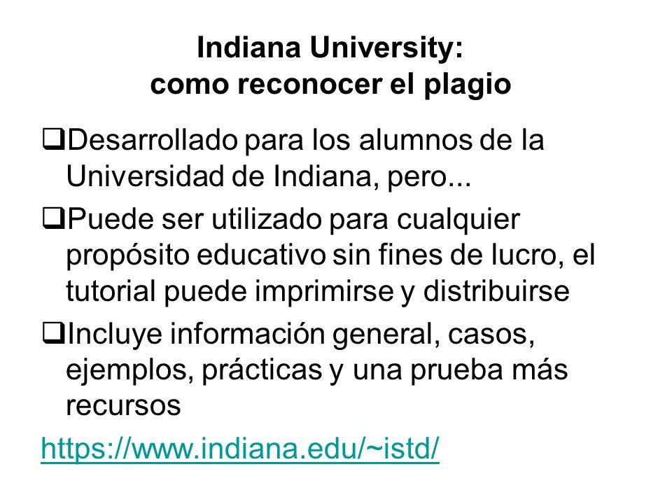 Indiana University: como reconocer el plagio Desarrollado para los alumnos de la Universidad de Indiana, pero... Puede ser utilizado para cualquier pr