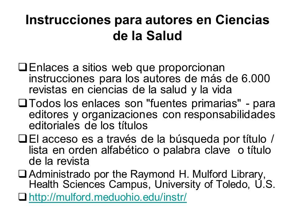 Instrucciones para autores en Ciencias de la Salud Enlaces a sitios web que proporcionan instrucciones para los autores de más de 6.000 revistas en ci