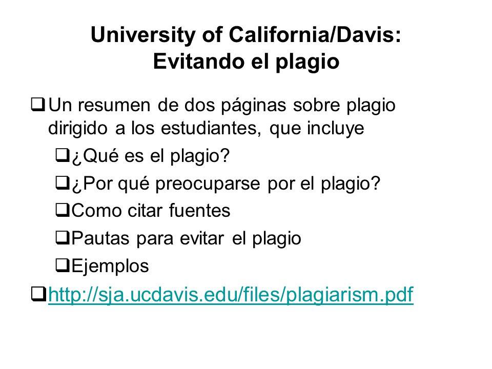 University of California/Davis: Evitando el plagio Un resumen de dos páginas sobre plagio dirigido a los estudiantes, que incluye ¿Qué es el plagio.